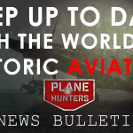 Plane Hunters Historic Aviation Bulletin 1st March 2018